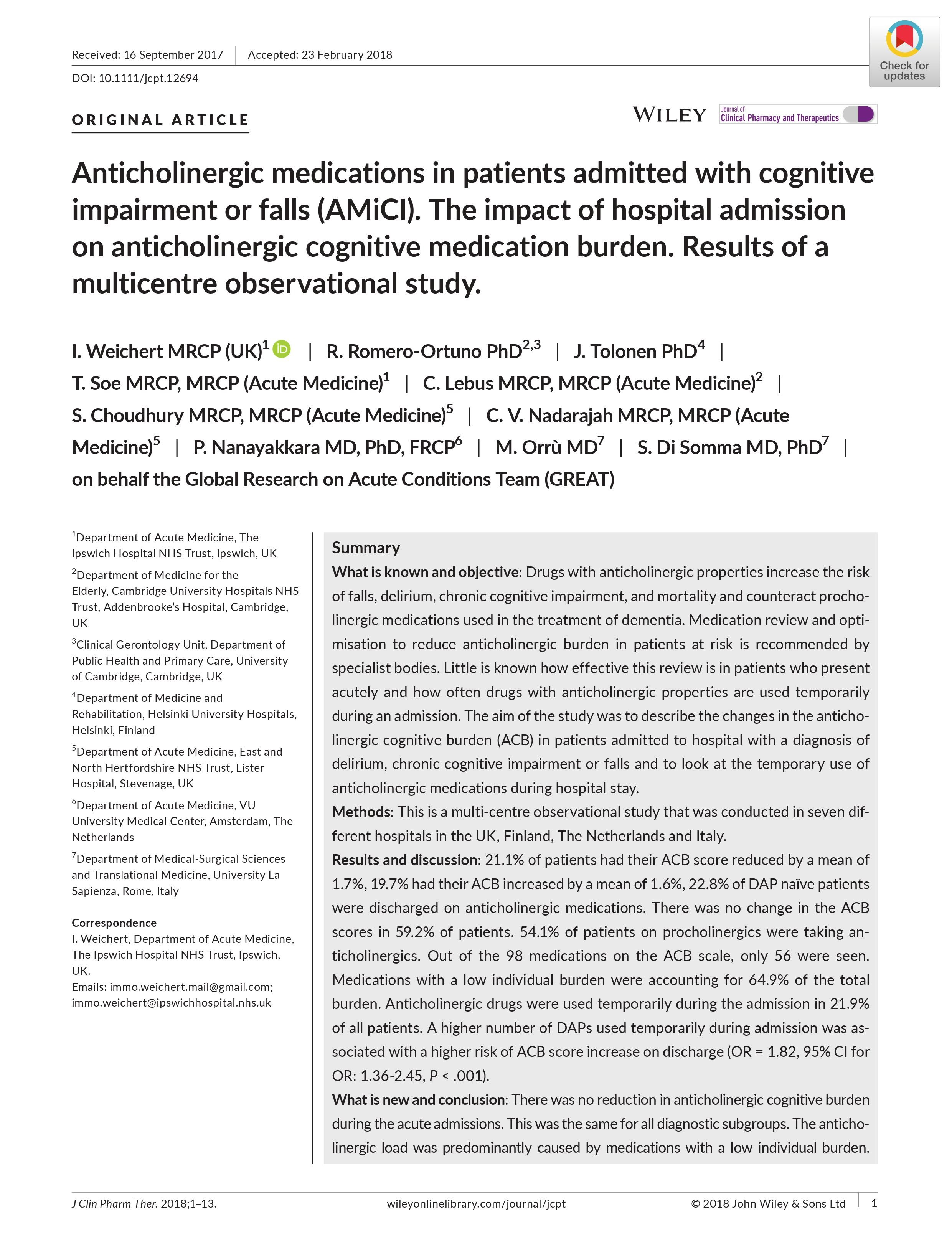 Immo Weichert, Roman Romero-Ortuno, Jukka Tolonen, Thandar Soe, Caroline Lebus, Sarah Choudhury, Channa V Nadarajah, Prabath Nanayakkara, Michela Orrù, Salvatore Di Somma, on behalf the Global Research on Acute Conditions Team (GREAT), Anticholinergic medications in patients admitted with cognitive impairment or falls (AMiCI). The impact of hospital admission on anticholinergic cognitive medication burden. Results of a multicentre observational study. Journal of Clinical Pharmacy and Therapeutics.2018(43):682–694. doi: 10.1111/jcpt.12694. Epub 2018 May 4.